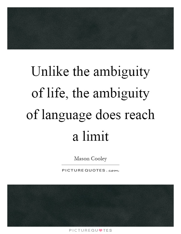 Unlike the ambiguity of life, the ambiguity of language does reach a limit Picture Quote #1