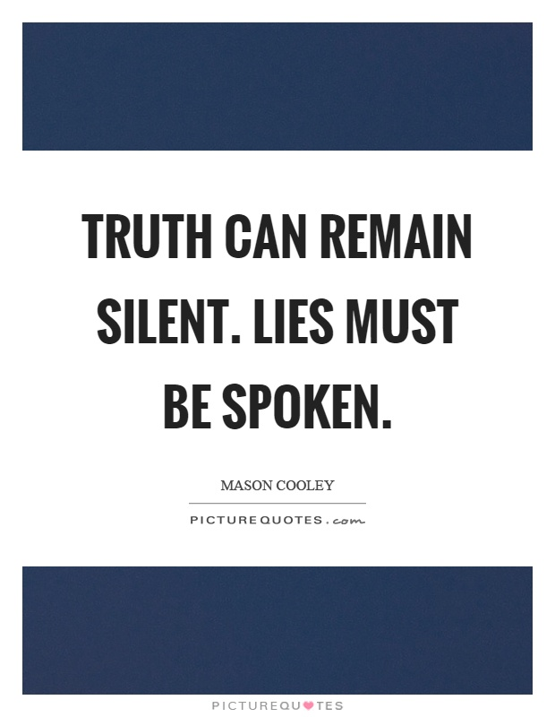 Truth can remain silent. Lies must be spoken Picture Quote #1