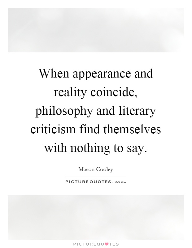 When appearance and reality coincide, philosophy and literary criticism find themselves with nothing to say Picture Quote #1