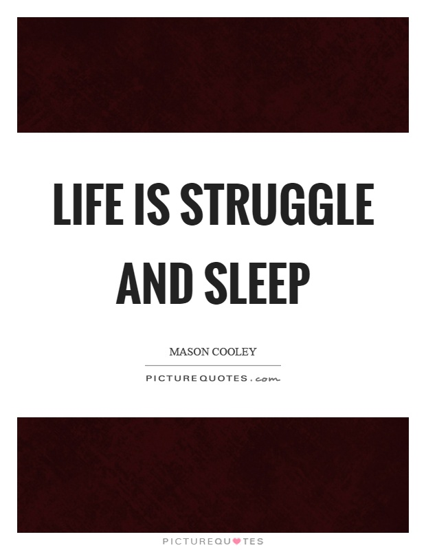 Life is struggle and sleep Picture Quote #1
