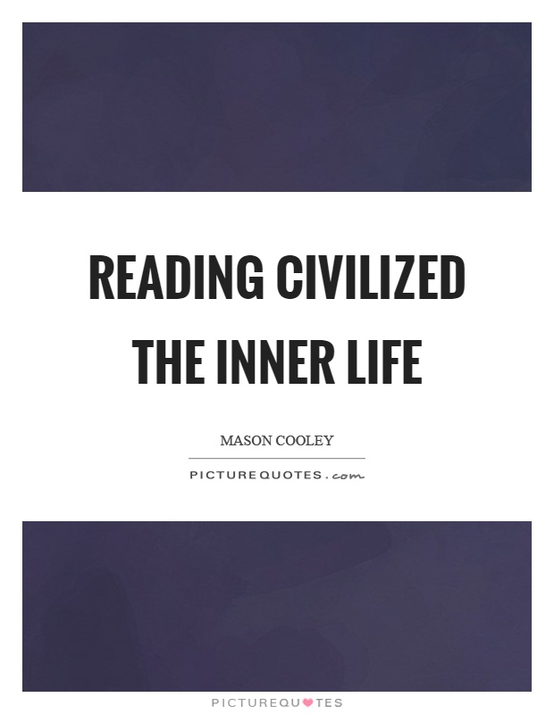 Reading civilized the inner life Picture Quote #1