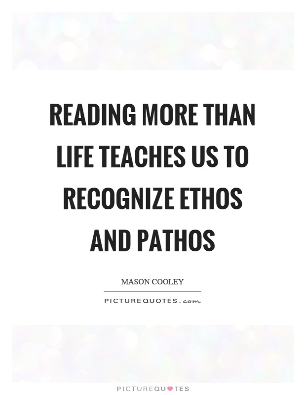Reading more than life teaches us to recognize ethos and pathos Picture Quote #1