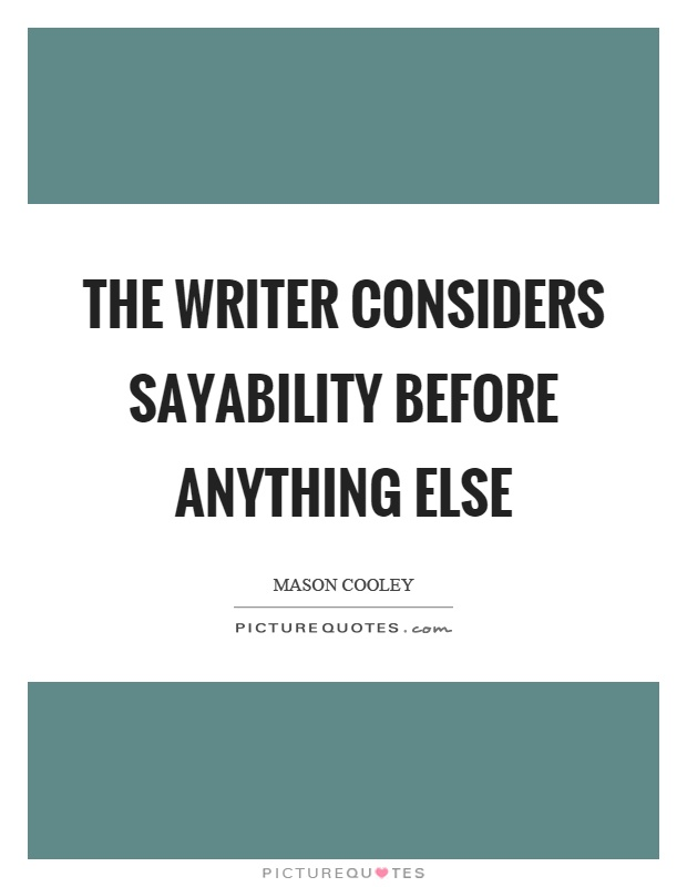 The writer considers sayability before anything else Picture Quote #1