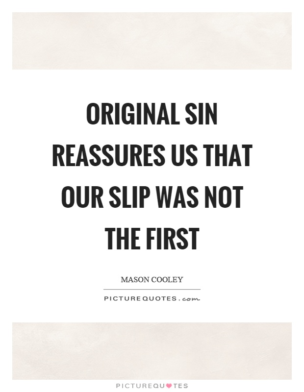 Original sin reassures us that our slip was not the first Picture Quote #1
