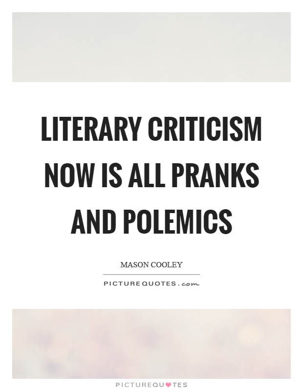 Literary criticism now is all pranks and polemics Picture Quote #1