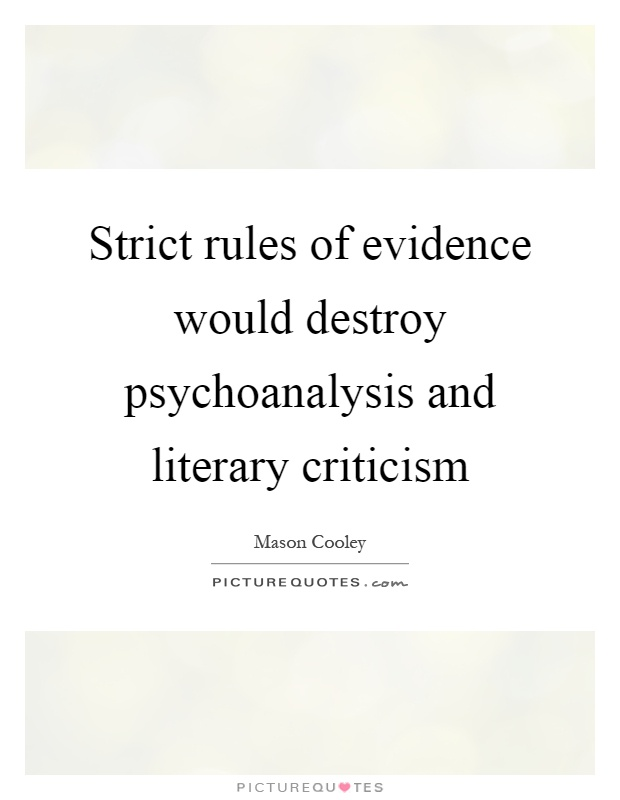 Strict rules of evidence would destroy psychoanalysis and literary criticism Picture Quote #1