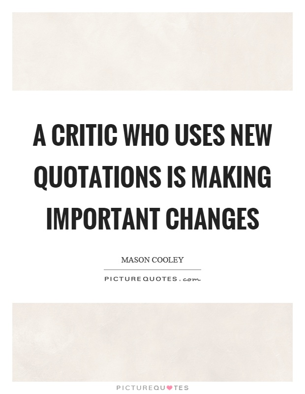 A critic who uses new quotations is making important changes Picture Quote #1