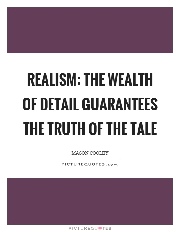 Realism: the wealth of detail guarantees the truth of the tale Picture Quote #1
