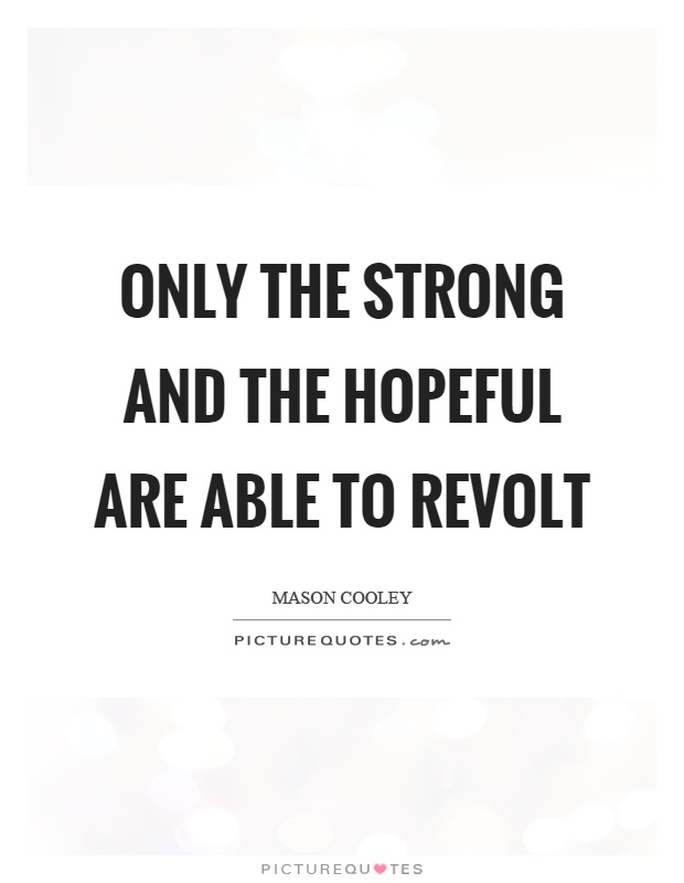 Only the strong and the hopeful are able to revolt Picture Quote #1