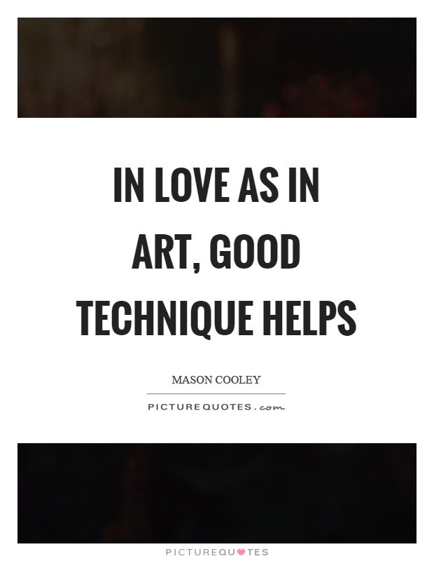 In love as in art, good technique helps Picture Quote #1