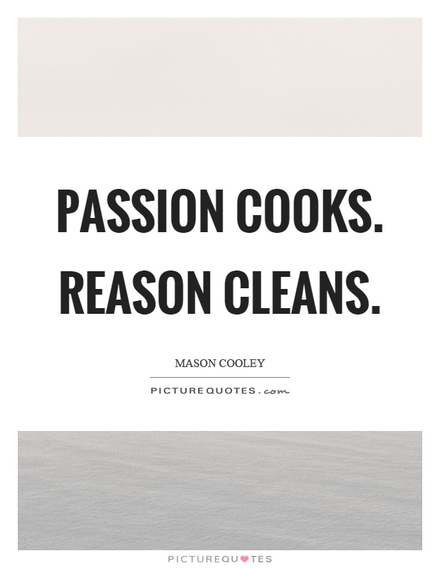 Passion cooks. Reason cleans Picture Quote #1