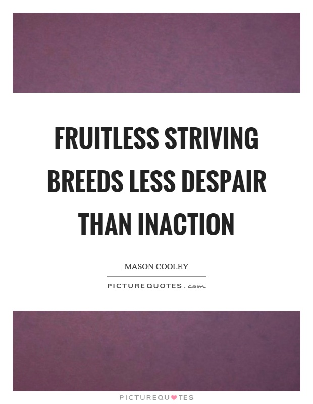 Fruitless striving breeds less despair than inaction Picture Quote #1
