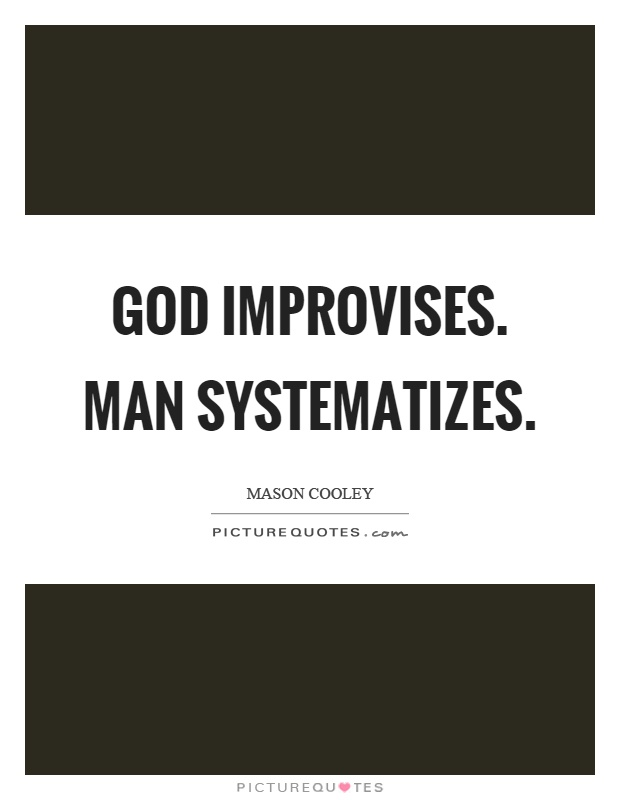 God improvises. Man systematizes Picture Quote #1