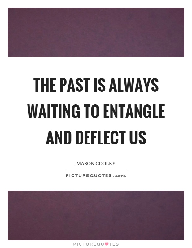 The past is always waiting to entangle and deflect us Picture Quote #1