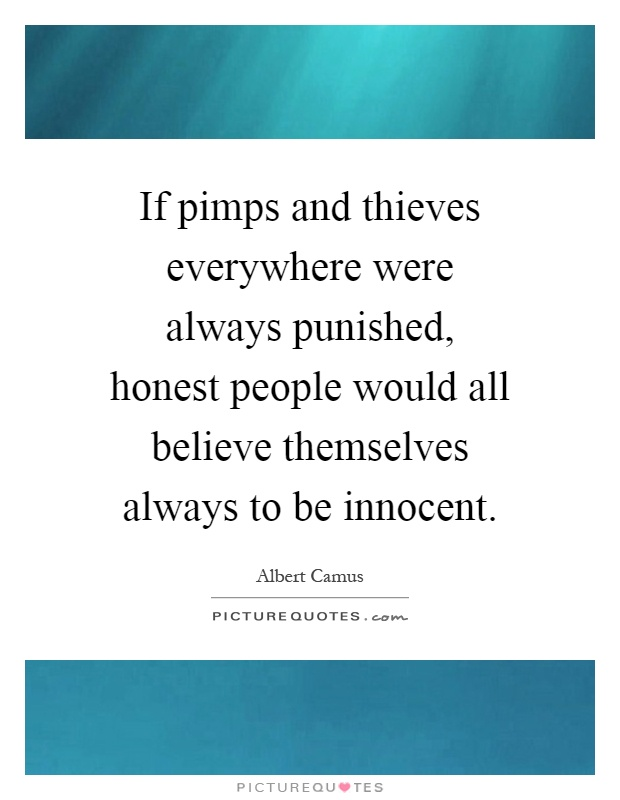 If pimps and thieves everywhere were always punished, honest people would all believe themselves always to be innocent Picture Quote #1