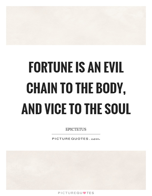 Fortune is an evil chain to the body, and vice to the soul Picture Quote #1