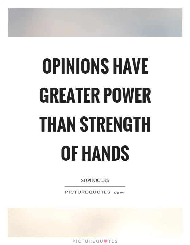 Opinions have greater power than strength of hands Picture Quote #1