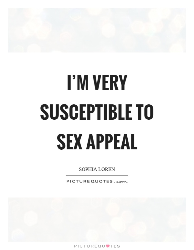I'm very susceptible to sex appeal Picture Quote #1