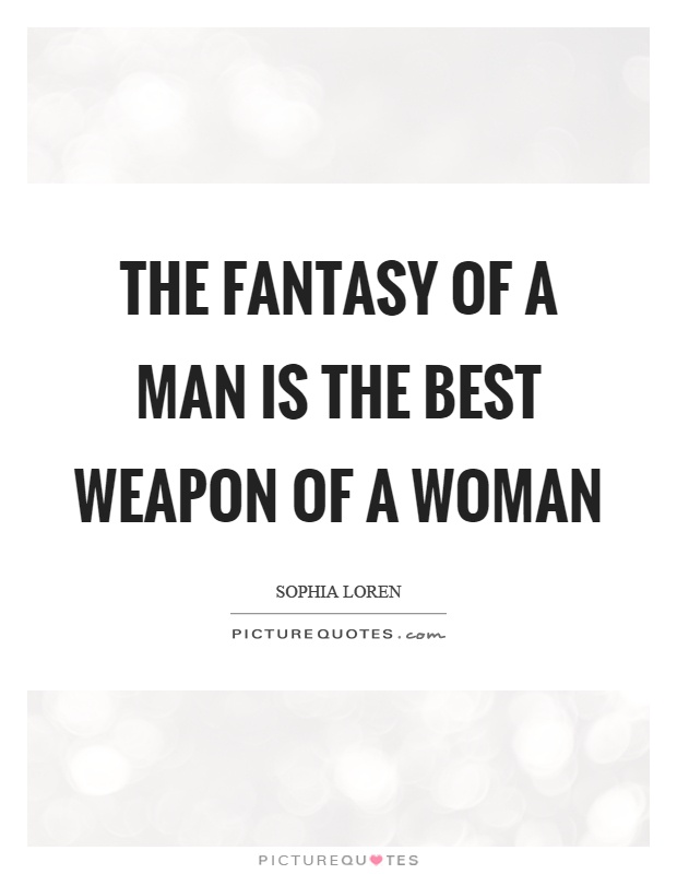 The fantasy of a man is the best weapon of a woman Picture Quote #1