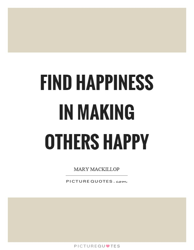 Find happiness in making others happy Picture Quote #1