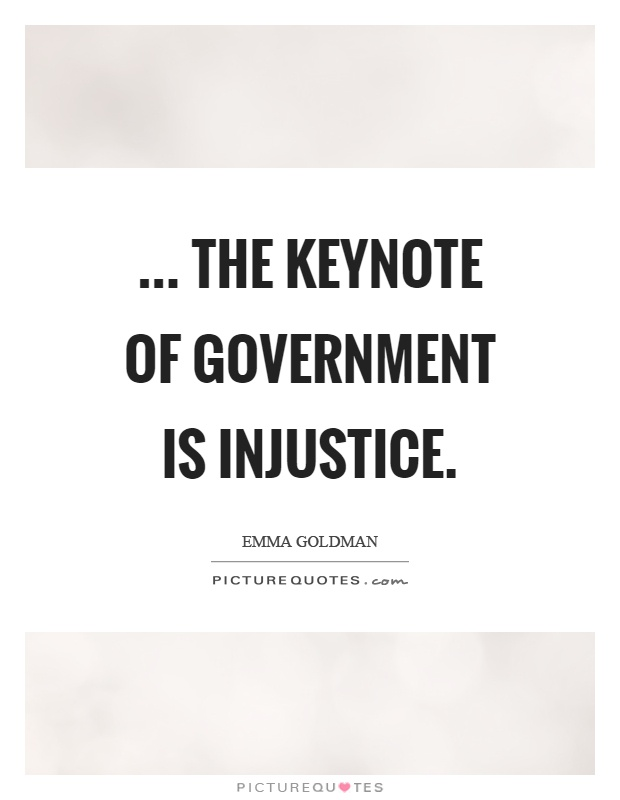 ... the keynote of government is injustice Picture Quote #1