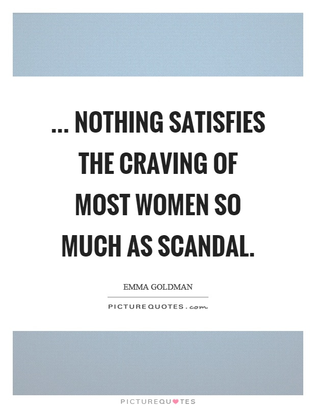 ... nothing satisfies the craving of most women so much as scandal Picture Quote #1