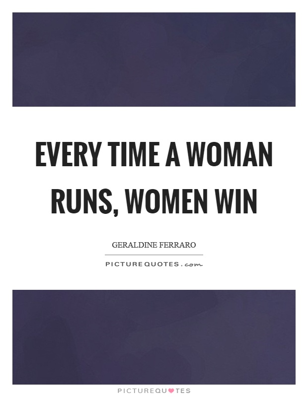 Every time a woman runs, women win Picture Quote #1