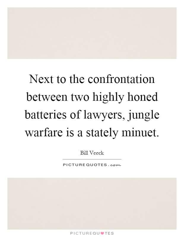 Next to the confrontation between two highly honed batteries of lawyers, jungle warfare is a stately minuet Picture Quote #1