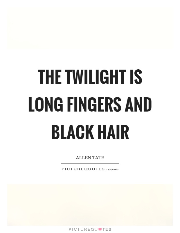 The twilight is long fingers and black hair Picture Quote #1