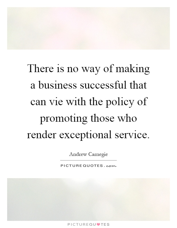 There is no way of making a business successful that can vie with the policy of promoting those who render exceptional service Picture Quote #1