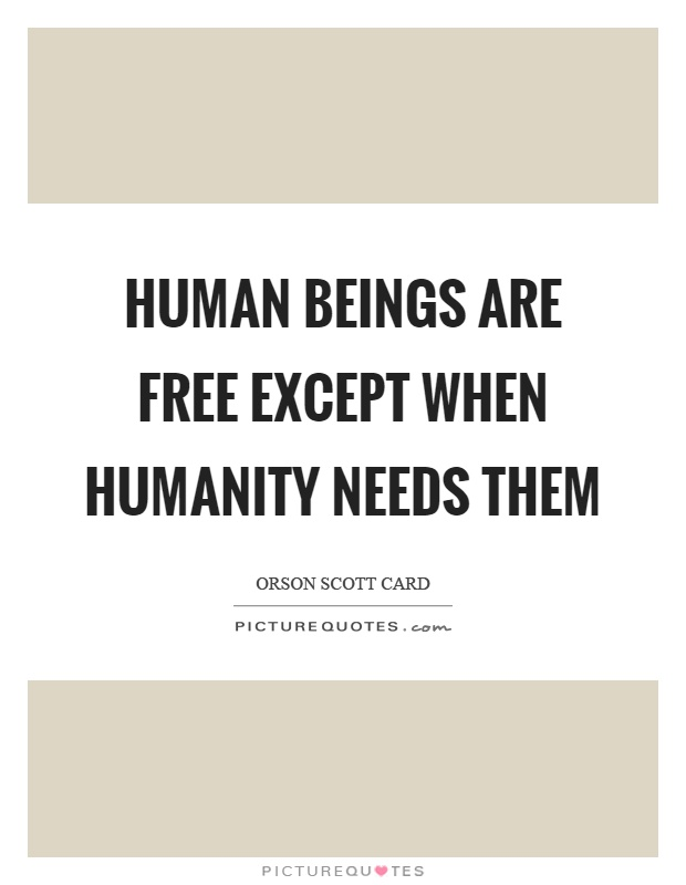 Human beings are free except when humanity needs them Picture Quote #1