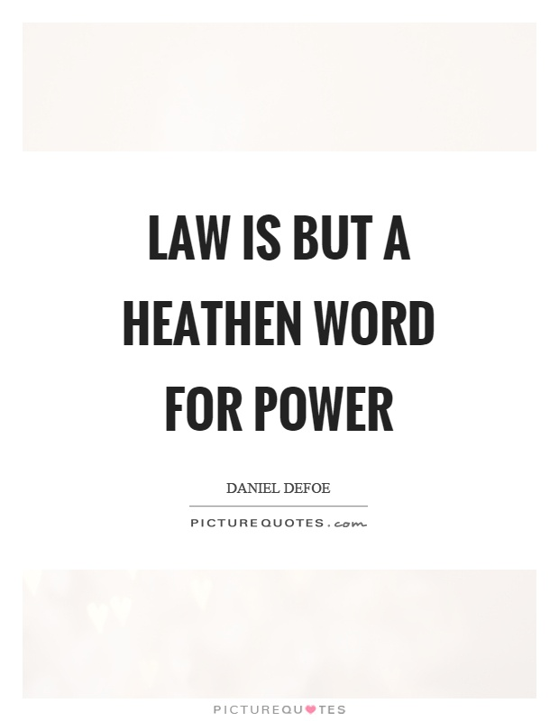 Law is but a heathen word for power Picture Quote #1