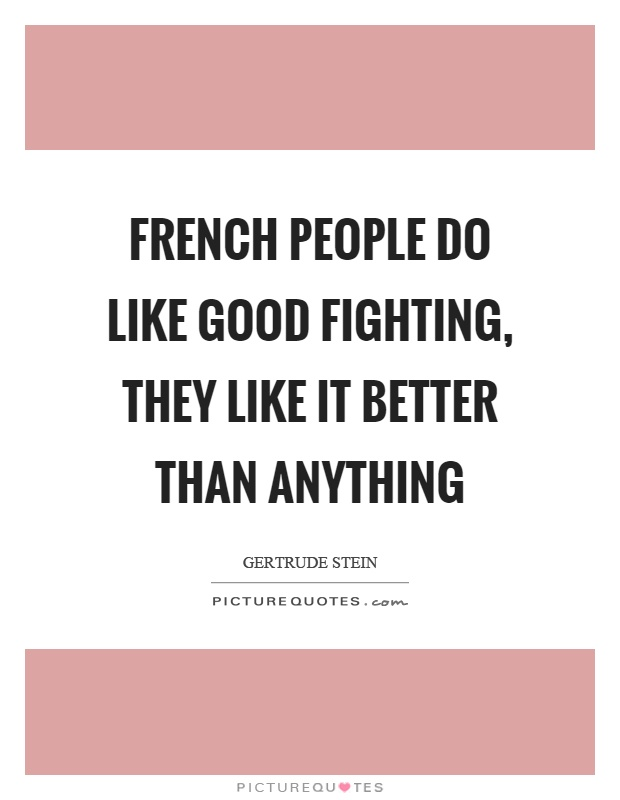 French people do like good fighting, they like it better than anything Picture Quote #1