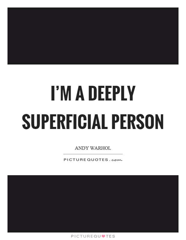 I'm a deeply superficial person Picture Quote #1