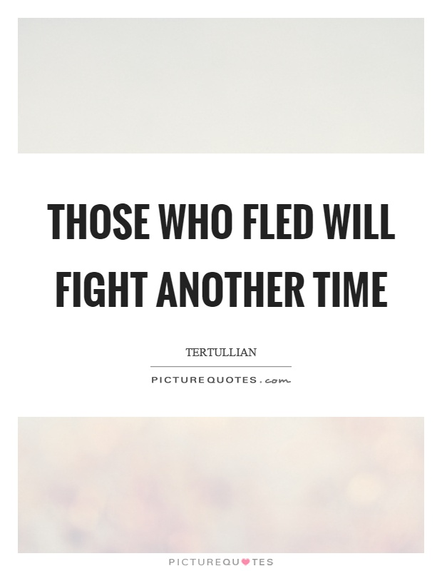 Those who fled will fight another time Picture Quote #1