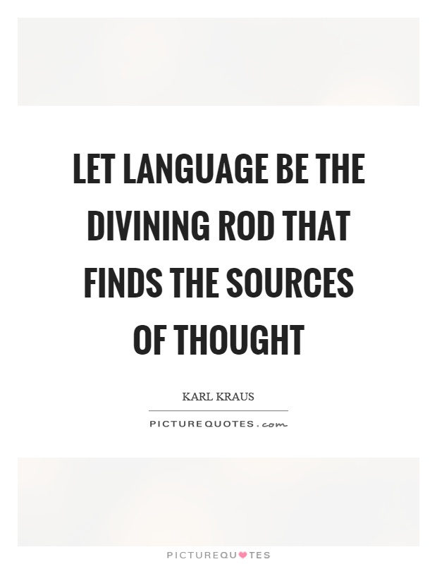 Let language be the divining rod that finds the sources of thought Picture Quote #1