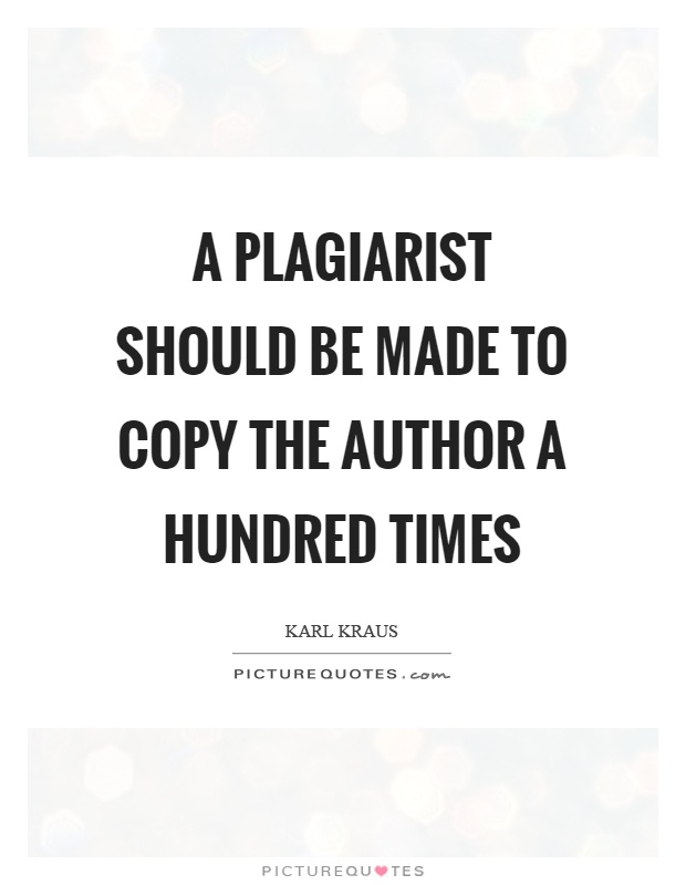 A plagiarist should be made to copy the author a hundred times Picture Quote #1