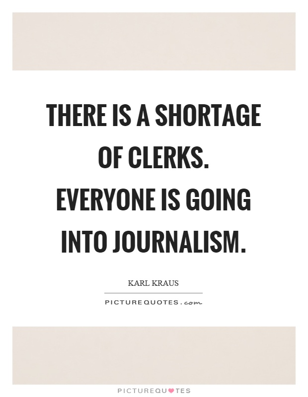 There is a shortage of clerks. Everyone is going into journalism Picture Quote #1