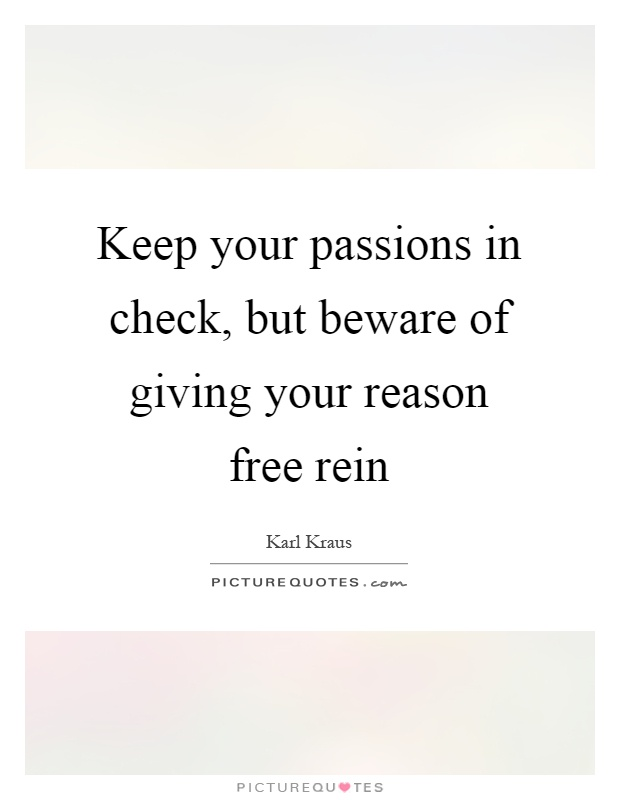 Keep your passions in check, but beware of giving your reason free rein Picture Quote #1