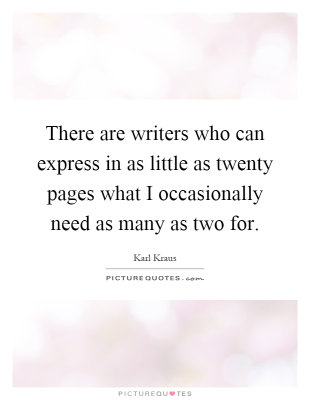 There are writers who can express in as little as twenty pages what I occasionally need as many as two for Picture Quote #1