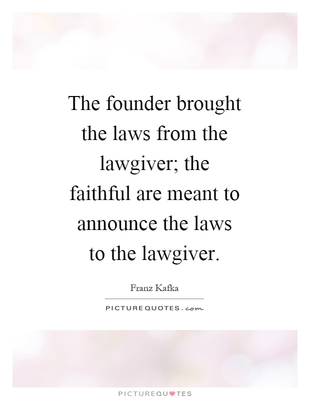 The founder brought the laws from the lawgiver; the faithful are meant to announce the laws to the lawgiver Picture Quote #1