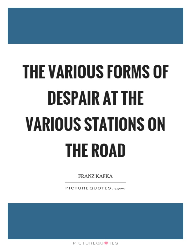 The various forms of despair at the various stations on the road Picture Quote #1