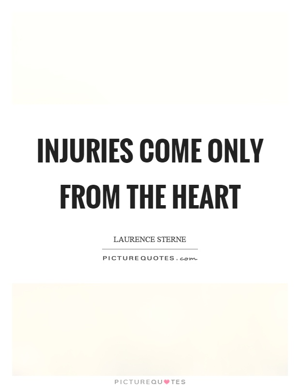 Injuries come only from the heart Picture Quote #1