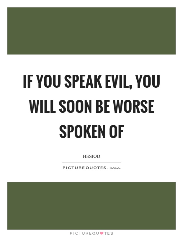 If you speak evil, you will soon be worse spoken of Picture Quote #1