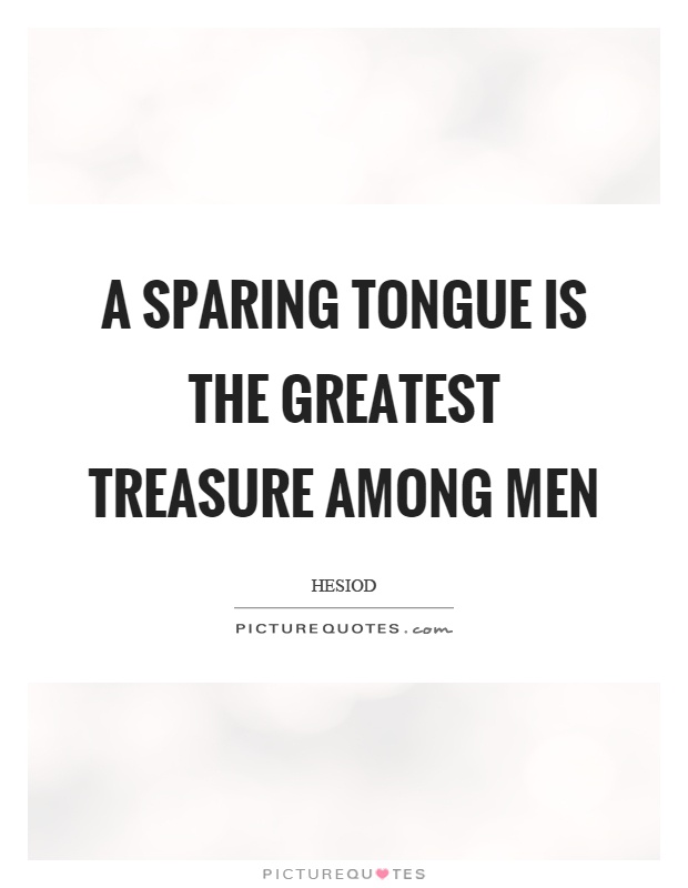 A sparing tongue is the greatest treasure among men Picture Quote #1