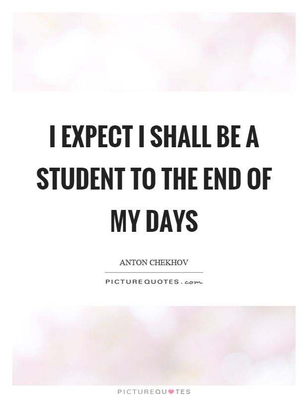 I expect I shall be a student to the end of my days Picture Quote #1