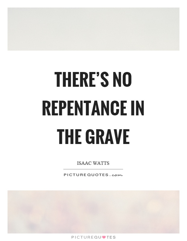 There's no repentance in the grave Picture Quote #1