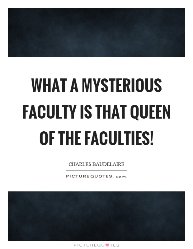 What a mysterious faculty is that queen of the faculties! Picture Quote #1