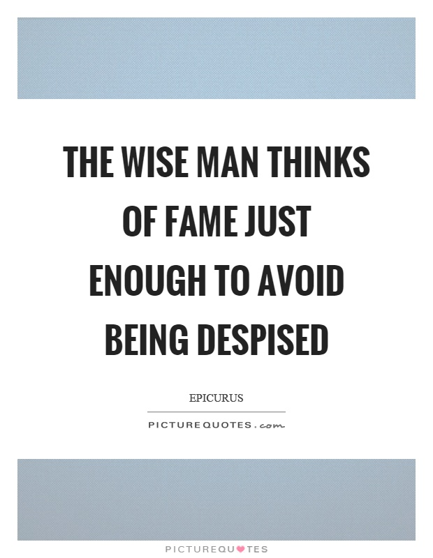 The wise man thinks of fame just enough to avoid being despised Picture Quote #1