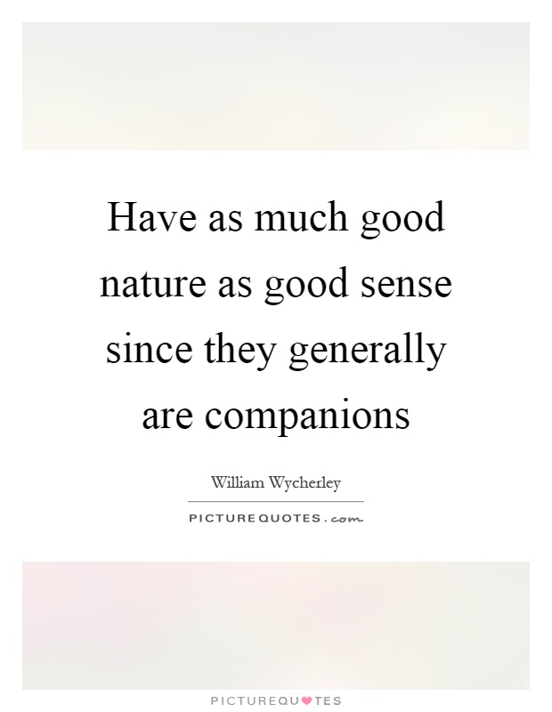 Have as much good nature as good sense since they generally are companions Picture Quote #1
